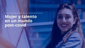 Mujer y talento en un mundo post-covid